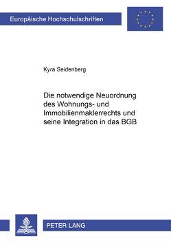 Die notwendige Neuordnung des Wohnungs- und Immobilienmaklerrechts und seine Integration in das BGB von Seidenberg,  Kyra