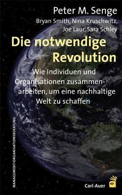 Die notwendige Revolution von Kruschwitz,  Nina, Laur,  Joe, Schley,  Sara, Senge,  Peter M., Smith,  Bryan