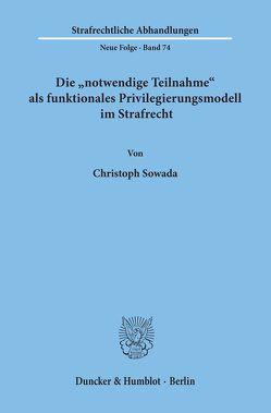"""Die """"notwendige Teilnahme"""" als funktionales Privilegierungsmodell im Strafrecht. von Sowada,  Christoph"""