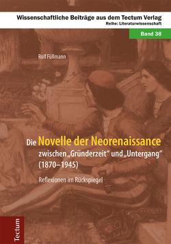 """Die Novelle der Neorenaissance zwischen """"Gründerzeit"""" und """"Untergang"""" (1870–1945) von Füllmann,  Rolf"""