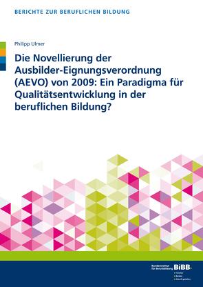 Die Novellierung der Ausbilder-Eignungsverordnung (AEVO) von 2009: Ein Paradigma für Qualitätsentwicklung in der beruflichen Bildung? von Ulmer,  Philipp