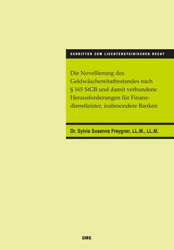 Die Novellierung des Geldwäschereitatbestandes nach § 165 StGB und damit verbundene Herausforderungen für Finanzdienstleister, insbesondere Banken von Dr. Freygner,  LL.M.,  LL.M.,  Sylvia Susanna