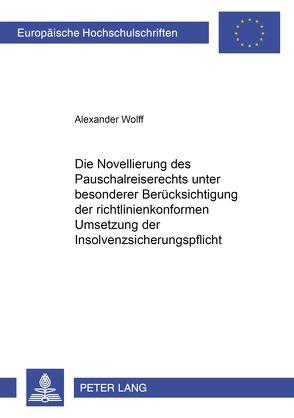 Die Novellierung des Pauschalreiserechts unter besonderer Berücksichtigung der richtlinienkonformen Umsetzung der Insolvenzsicherungspflicht von Wolff,  Alexander