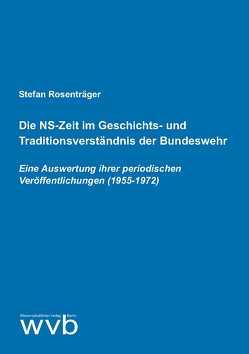 Die NS-Zeit im Geschichts- und Traditionsverständnis der Bundeswehr von Rosenträger,  Stefan