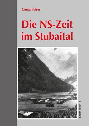 Die NS-Zeit im Stubaital von Falser,  Günter
