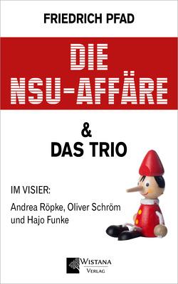 Die NSU-Affäre & Das Trio von Pfad,  Friedrich