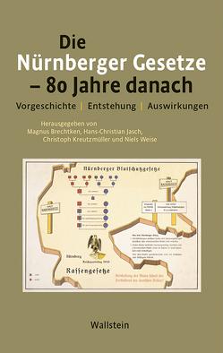 Die Nürnberger Gesetze – 80 Jahre danach von Brechtken,  Magnus, Jasch,  Hans-Christian, Kreutzmüller,  Christoph, Weise,  Niels