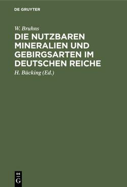 Die nutzbaren Mineralien und Gebirgsarten im Deutschen Reiche von Bruhns,  W., Bücking,  H.