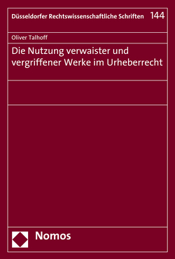 Die Nutzung verwaister und vergriffener Werke im Urheberrecht von Talhoff,  Oliver