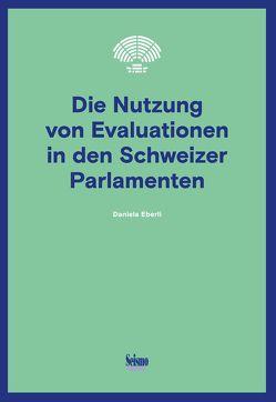 Die Nutzung von Evaluationen in den Schweizer Parlamenten von Eberli,  Daniela
