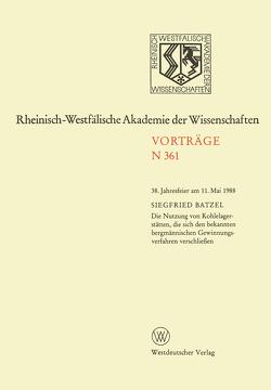 Die Nutzung von Kohlelagerstätten, die sich den bekannten bergmännischen Gewinnungsverfahren verschließen von Batzel,  Siegfried
