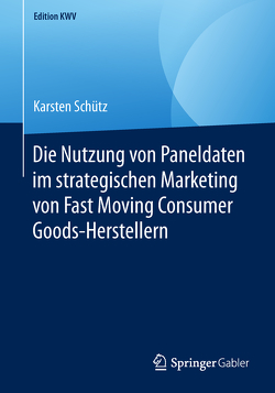 Die Nutzung von Paneldaten im strategischen Marketing von Fast Moving Consumer Goods-Herstellern von Schütz,  Karsten
