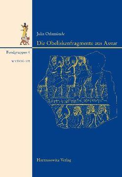 Die Obeliskenfragmente aus Assur von Frahm,  Eckart, Orlamünde,  Julia