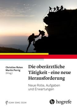 Die oberärztliche Tätigkeit – eine neue Herausforderung von Perrig,  Martin, Roten,  Christine