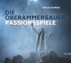 Die Geschichte der Oberammergauer Passionsspiele von Schenz,  Viola