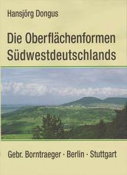 Die Oberflächenformen Südwestdeutschlands von Dongus,  Hansjörg