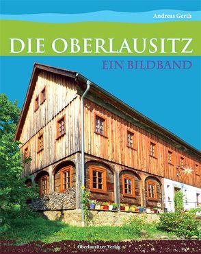 Die Oberlausitz – Ein Bildband von Gerth,  Andreas