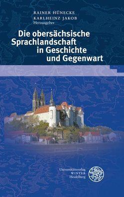 Die obersächsische Sprachlandschaft in Geschichte und Gegenwart von Hünecke,  Rainer, Jakob,  Karlheinz