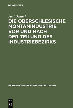 Die oberschlesische Montanindustrie vor und nach der Teilung des Industriebezirks von Deutsch,  Paul
