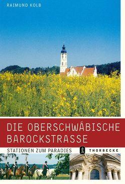 Die Oberschwäbische Barockstrasse von Kolb,  Raimund