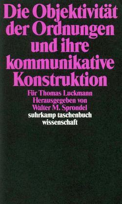 Die Objektivität der Ordnungen und ihre kommunikative Konstruktion von Sprondel,  Walter M.
