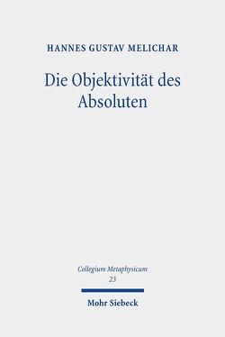 Die Objektivität des Absoluten von Melichar,  Hannes Gustav