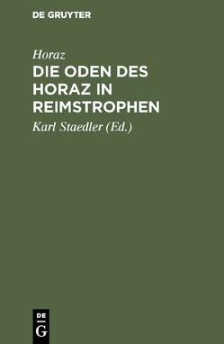 Die Oden des Horaz in Reimstrophen von Horaz, Staedler,  Karl