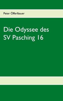 Die Odyssee des SV Pasching 16 von Öfferlbauer,  Peter