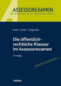 Die öffentlich-rechtliche Klausur im Assessorexamen von Kaiser,  Torsten, Köster,  Thomas, Seegmüller,  Robert