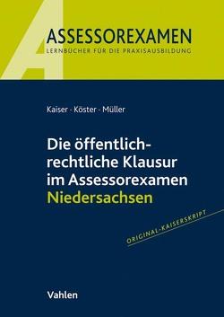 Die öffentlich-rechtliche Klausur im Assessorexamen Niedersachsen von Kaiser,  Torsten, Köster,  Thomas, Mueller,  Andreas