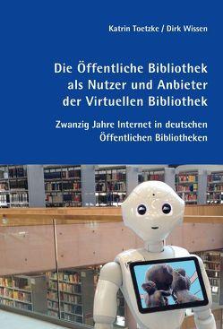 Die Öffentliche Bibliothek als Nutzer und Anbieter der Virtuellen Bibliothek von Toetzke,  Katrin, Wissen,  Dirk