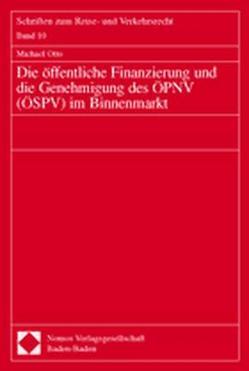 Die öffentliche Finanzierung und die Genehmigung des ÖPNV (ÖSPV) im Binnenmarkt von Otto,  Michael