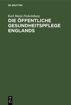 Die öffentliche Gesundheitspflege Englands von Finkelnburg,  [Karl Maria]
