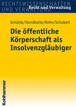 Die öffentliche Körperschaft als Insolvenzgläubiger von Horstkotte,  Michael, Rohn,  Steffen, Schubert,  Mathias, Schütte,  Dieter B.