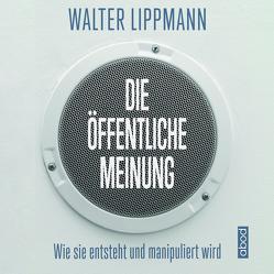 Die öffentliche Meinung von Graupe,  Silja, Lippmann,  Walter, Ötsch,  Walter Otto, Pappenberger,  Sebastian