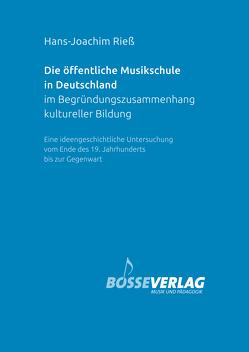 Die öffentliche Musikschule in Deutschland im Begründungszusammenhang kultureller Bildung von Rieß,  Hans-Joachim