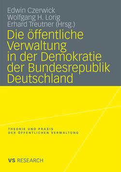 Die öffentliche Verwaltung in der Demokratie der Bundesrepublik Deutschland von Czerwick,  Edwin, Lorig,  Wolfgang H, Treutner,  Erhard