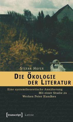 Die Ökologie der Literatur von Hofer,  Stefan