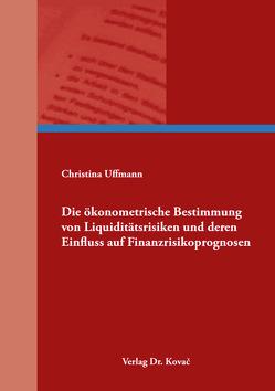 Die ökonometrische Bestimmung von Liquiditätsrisiken und deren Einfluss auf Finanzrisikoprognosen von Uffmann,  Christina
