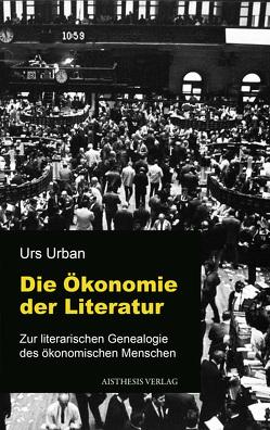Die Ökonomie der Literatur von Urban,  Urs
