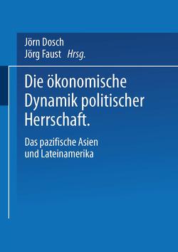 Die ökonomische Dynamik politischer Herrschaft von Dosch,  Jörn, Faust,  Jörg