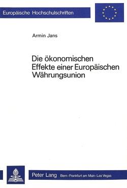 Die ökonomischen Effekte einer europäischen Währungsunion von Jans,  Armin