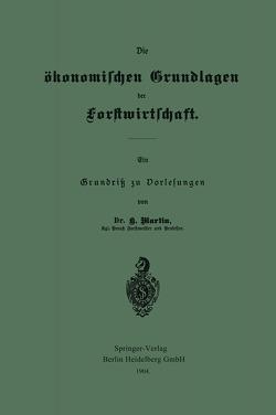 Die ökonomischen Grundlagen der Forstwirtschaft von Martin,  Heinrich