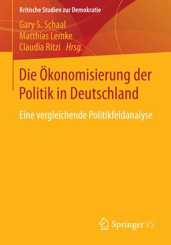 Die Ökonomisierung der Politik in Deutschland von Lemke,  Matthias, Ritzi,  Claudia, Schaal,  Gary S.