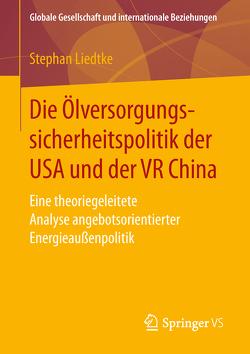 Die Ölversorgungssicherheitspolitik der USA und der VR China von Liedtke,  Stephan