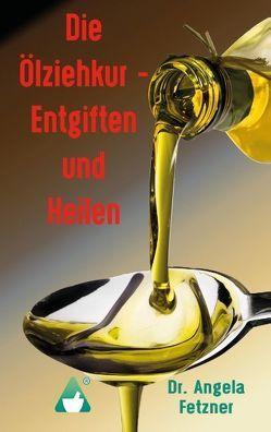 Die Ölziehkur – Entgiften und Heilen von Fetzner,  Angela
