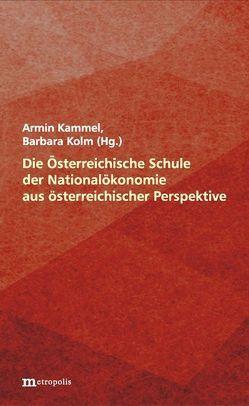 Die Österreichische Schule der Nationalökonomie aus österreichischer Perspektive von Kammel,  Armin, Kolm,  Barbara