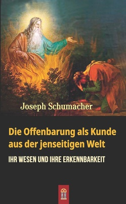 Die Offenbarung als Kunde aus der jenseitigen Welt von Schumacher,  Joseph