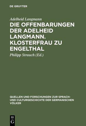Die Offenbarungen der Adelheid Langmann. Klosterfrau zu Engelthal von Langmann,  Adelheid, Strauch,  Philipp