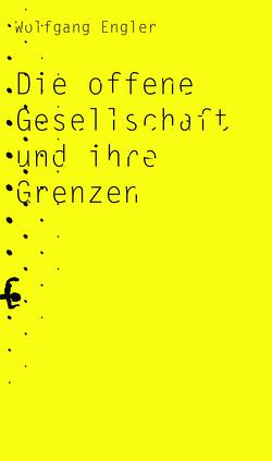 Die offene Gesellschaft und ihre Grenzen von Engler,  Wolfgang